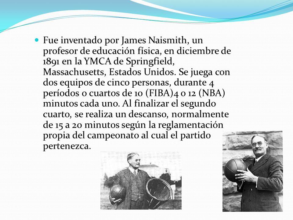 Fue inventado por James Naismith, un profesor de educación física, en diciembre de 1891 en la YMCA de Springfield, Massachusetts, Estados Unidos.