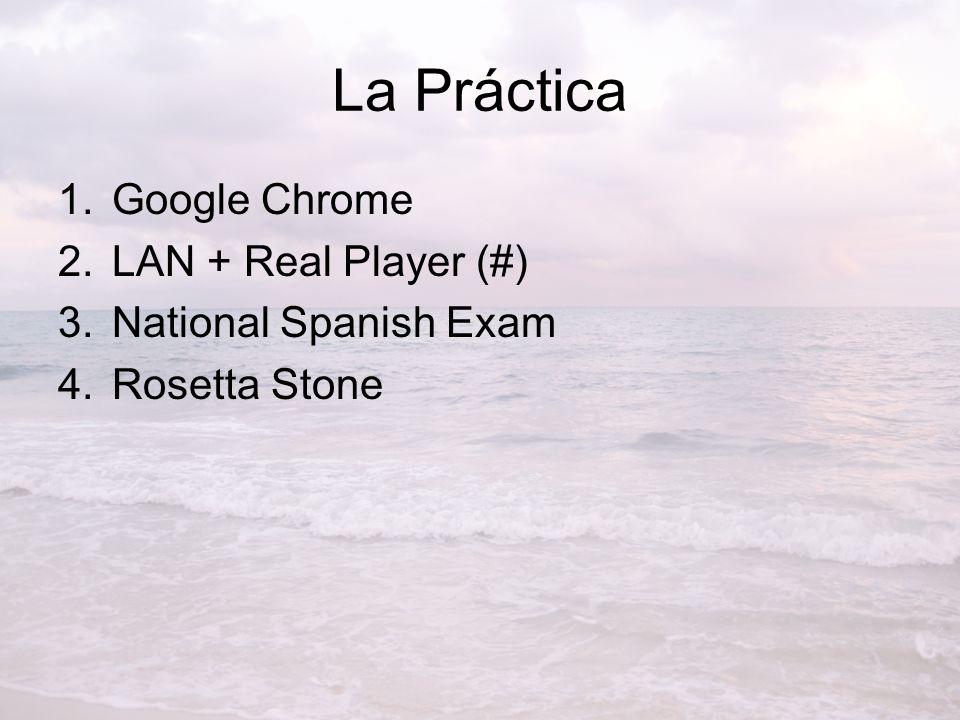 La Práctica 1.Google Chrome 2.LAN + Real Player (#) 3.National Spanish Exam 4.Rosetta Stone
