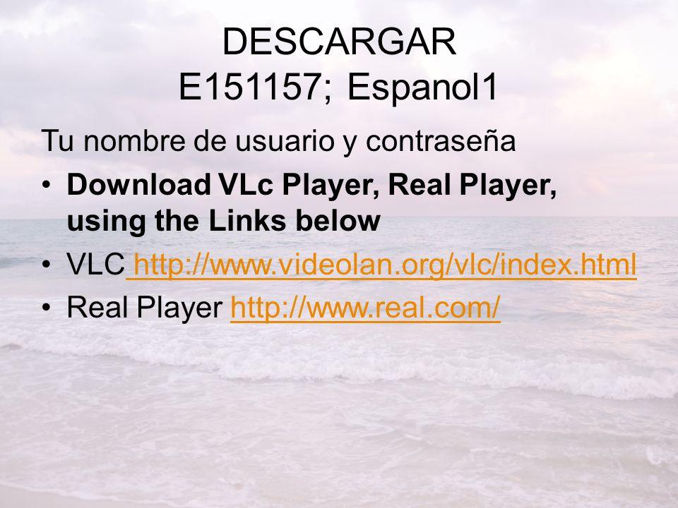 DESCARGAR E151157; Espanol1 Tu nombre de usuario y contraseña Download VLc Player, Real Player, using the Links below VLC http://www.videolan.org/vlc/