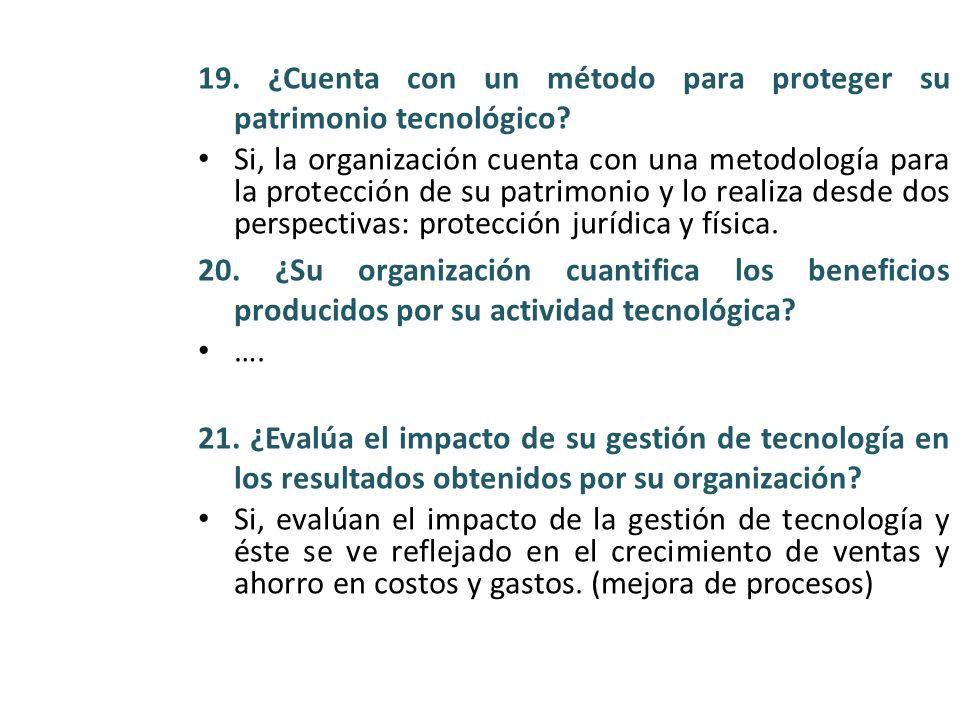19. ¿Cuenta con un método para proteger su patrimonio tecnológico? Si, la organización cuenta con una metodología para la protección de su patrimonio