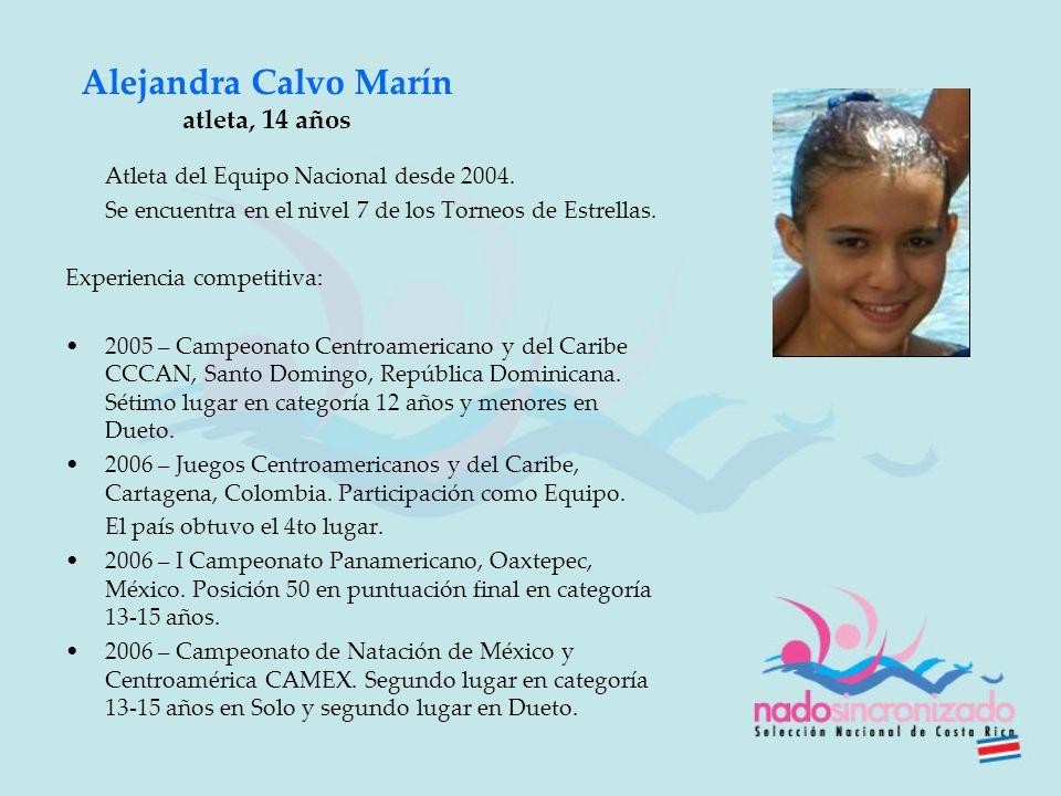 Alejandra Calvo Marín atleta, 14 años Atleta del Equipo Nacional desde 2004. Se encuentra en el nivel 7 de los Torneos de Estrellas. Experiencia compe