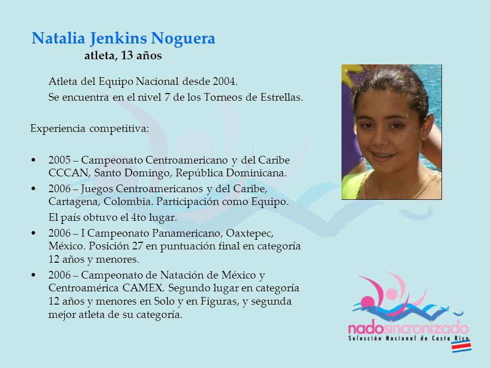 Natalia Jenkins Noguera atleta, 13 años Atleta del Equipo Nacional desde 2004. Se encuentra en el nivel 7 de los Torneos de Estrellas. Experiencia com