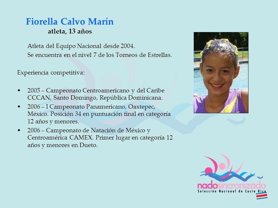 Fiorella Calvo Marín atleta, 13 años Atleta del Equipo Nacional desde 2004. Se encuentra en el nivel 7 de los Torneos de Estrellas. Experiencia compet