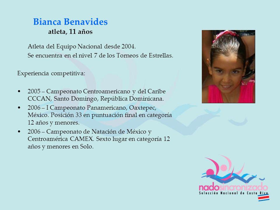 Bianca Benavides atleta, 11 años Atleta del Equipo Nacional desde 2004. Se encuentra en el nivel 7 de los Torneos de Estrellas. Experiencia competitiv