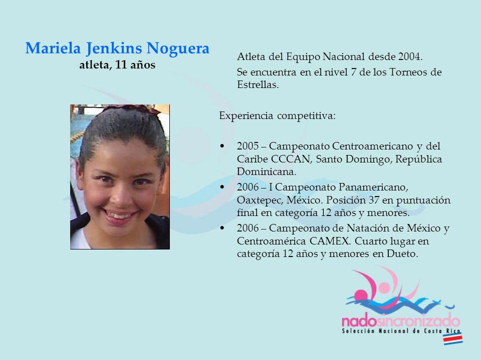 Mariela Jenkins Noguera atleta, 11 años Atleta del Equipo Nacional desde 2004. Se encuentra en el nivel 7 de los Torneos de Estrellas. Experiencia com