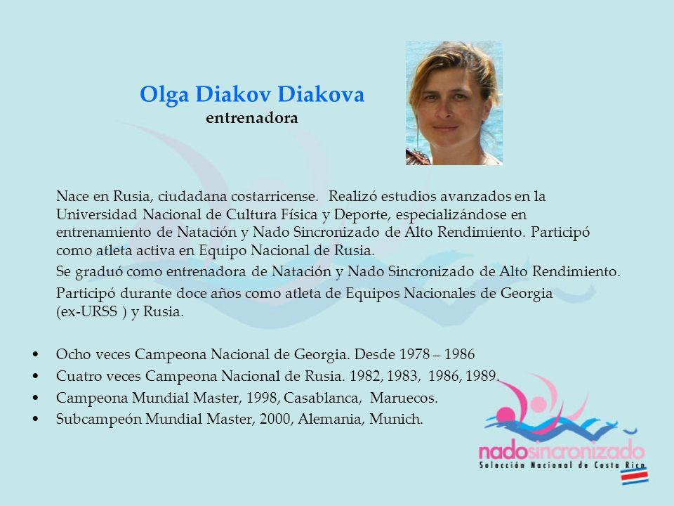 Olga Diakov Diakova entrenadora Nace en Rusia, ciudadana costarricense. Realizó estudios avanzados en la Universidad Nacional de Cultura Física y Depo