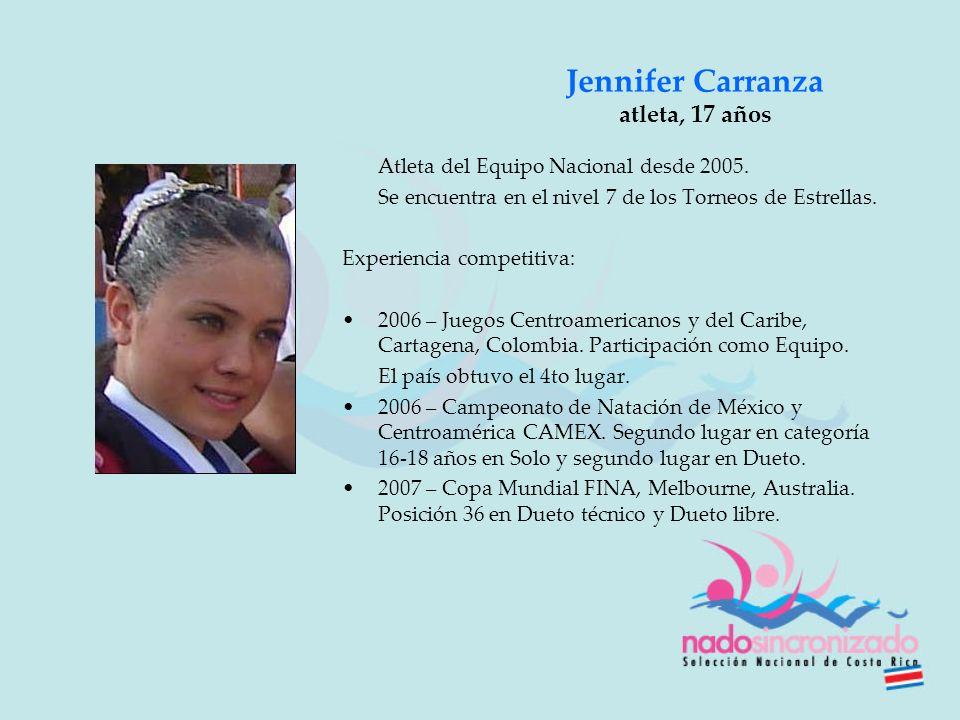 Jennifer Carranza atleta, 17 años Atleta del Equipo Nacional desde 2005. Se encuentra en el nivel 7 de los Torneos de Estrellas. Experiencia competiti
