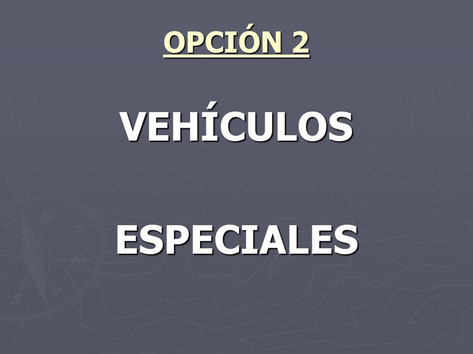 OPCIÓN 2 VEHÍCULOSESPECIALES