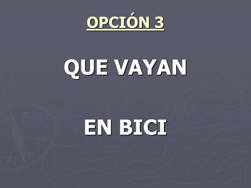 OPCIÓN 3 QUE VAYAN EN BICI