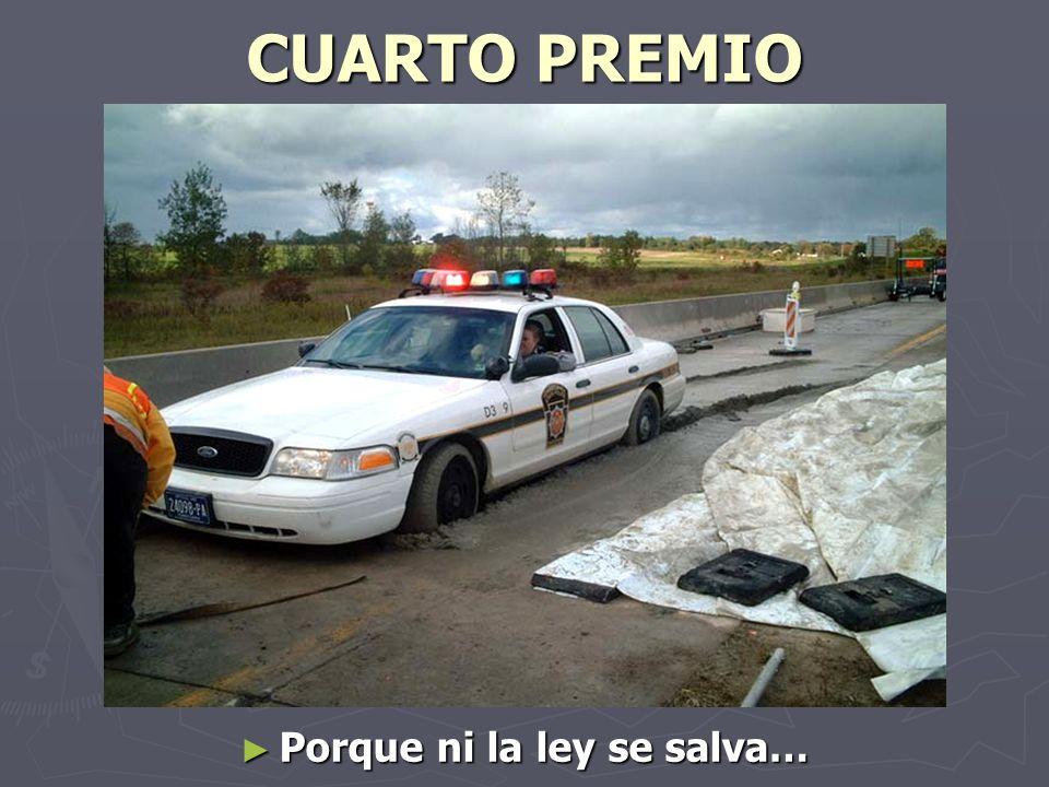 CUARTO PREMIO Porque ni la ley se salva…