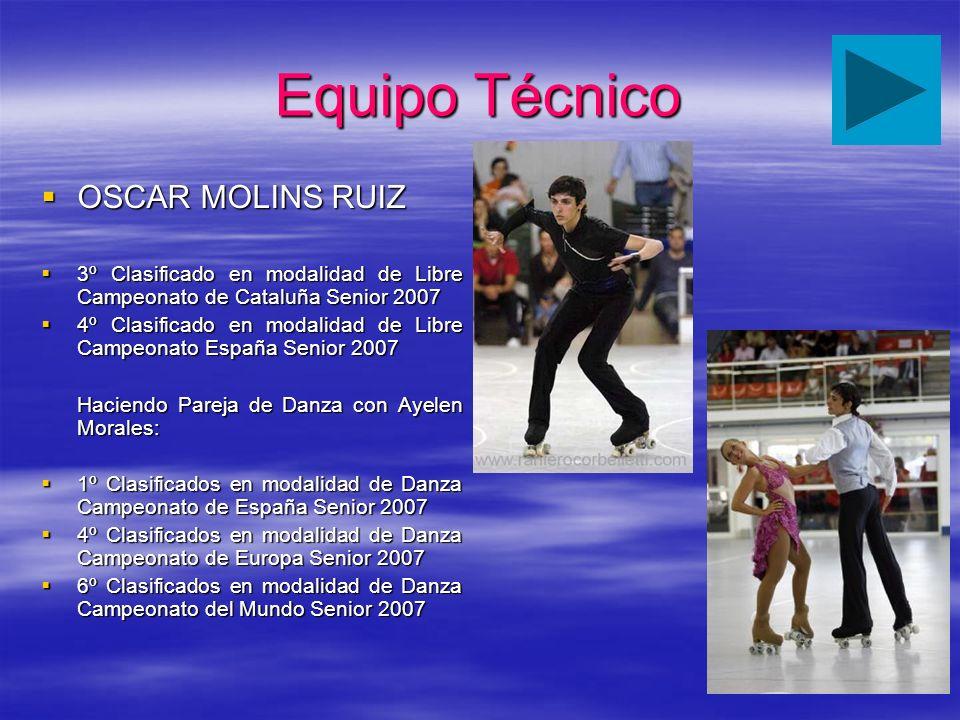 Equipo Técnico OSCAR MOLINS RUIZ OSCAR MOLINS RUIZ 3º Clasificado en modalidad de Libre Campeonato de Cataluña Senior 2007 3º Clasificado en modalidad