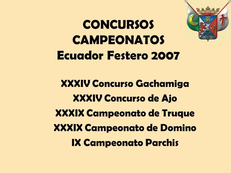 CONCURSOS CAMPEONATOS Ecuador Festero 2007 XXXIV Concurso Gachamiga XXXIV Concurso de Ajo XXXIX Campeonato de Truque XXXIX Campeonato de Domino IX Campeonato Parchis