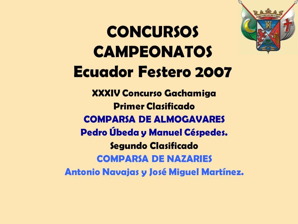 CONCURSOS CAMPEONATOS Ecuador Festero 2007 XXXIV Concurso Gachamiga Primer Clasificado COMPARSA DE ALMOGAVARES Pedro Úbeda y Manuel Céspedes.