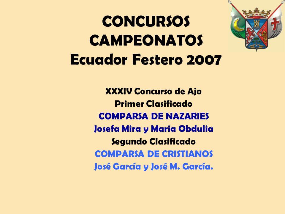 CONCURSOS CAMPEONATOS Ecuador Festero 2007 XXXIV Concurso de Ajo Primer Clasificado COMPARSA DE NAZARIES Josefa Mira y Maria Obdulia Segundo Clasificado COMPARSA DE CRISTIANOS José García y José M.
