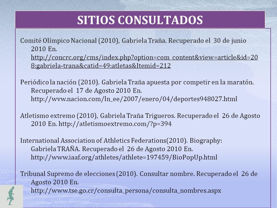 SITIOS CONSULTADOS Comité Olímpico Nacional (2010), Gabriela Traña. Recuperado el 30 de junio 2010 En. http://concrc.org/cms/index.php?option=com_cont