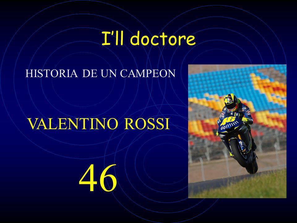 Ill doctore HISTORIA DE UN CAMPEON VALENTINO ROSSI 46