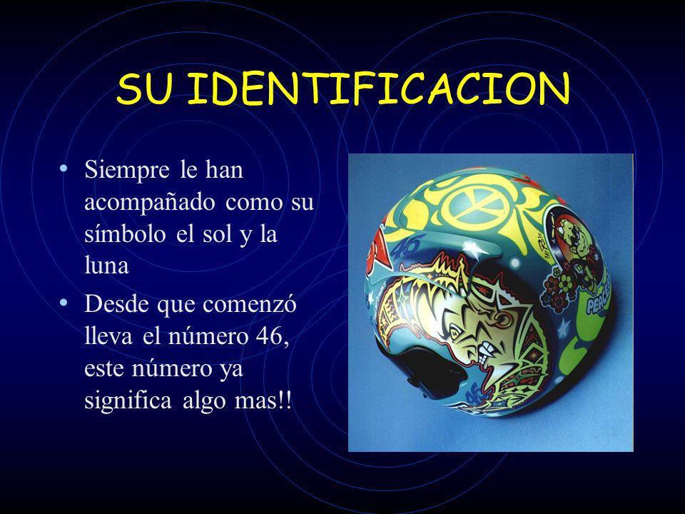 SU IDENTIFICACION Siempre le han acompañado como su símbolo el sol y la luna Desde que comenzó lleva el número 46, este número ya significa algo mas!!