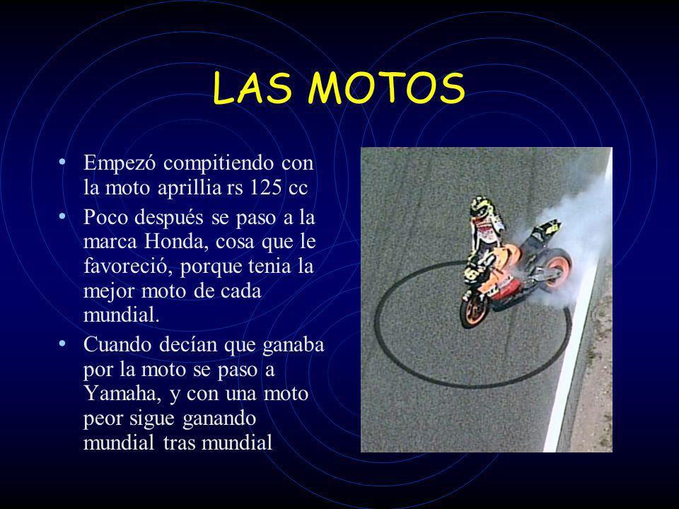 LAS MOTOS Empezó compitiendo con la moto aprillia rs 125 cc Poco después se paso a la marca Honda, cosa que le favoreció, porque tenia la mejor moto d