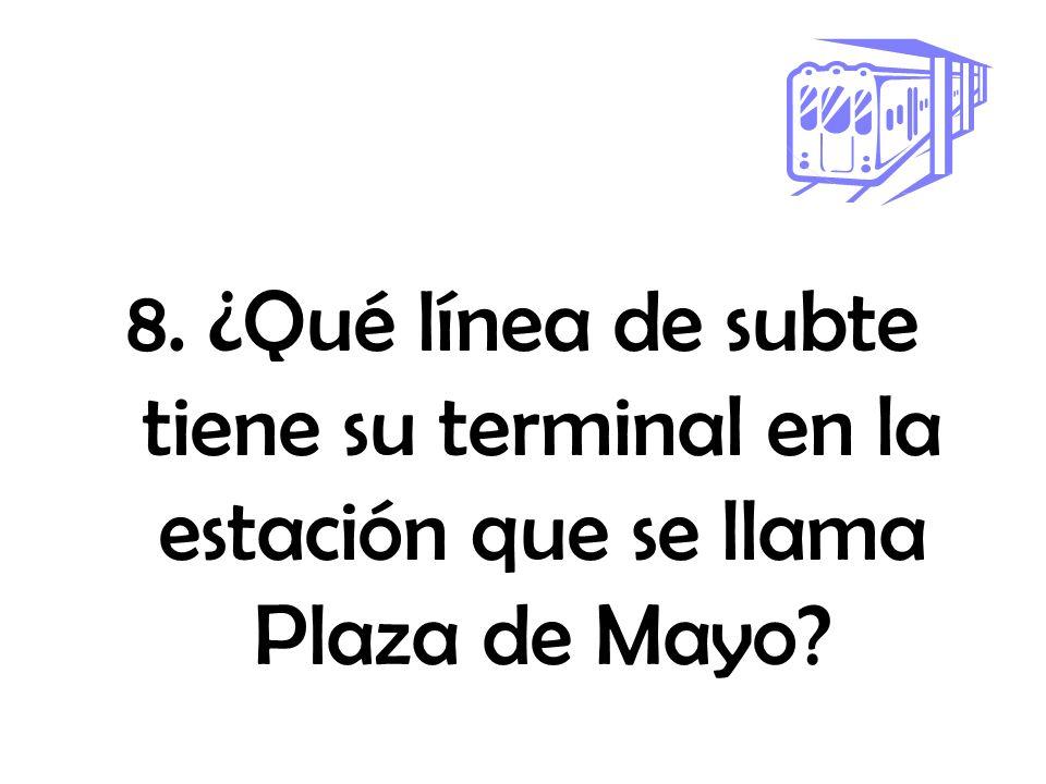 8. ¿Qué línea de subte tiene su terminal en la estación que se llama Plaza de Mayo?