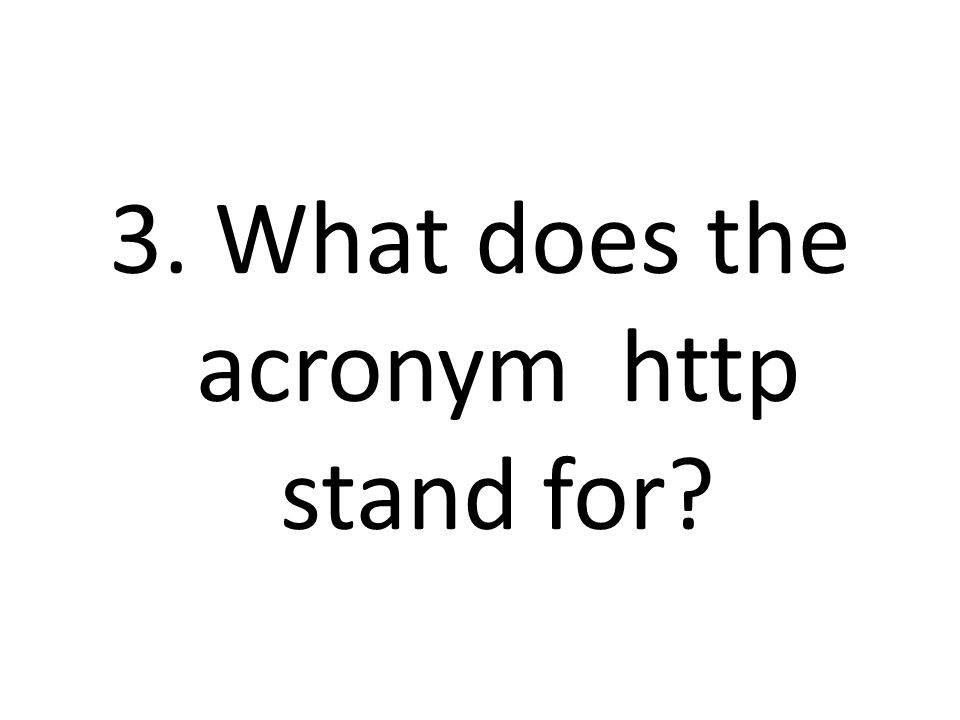 3. What does the acronym http stand for