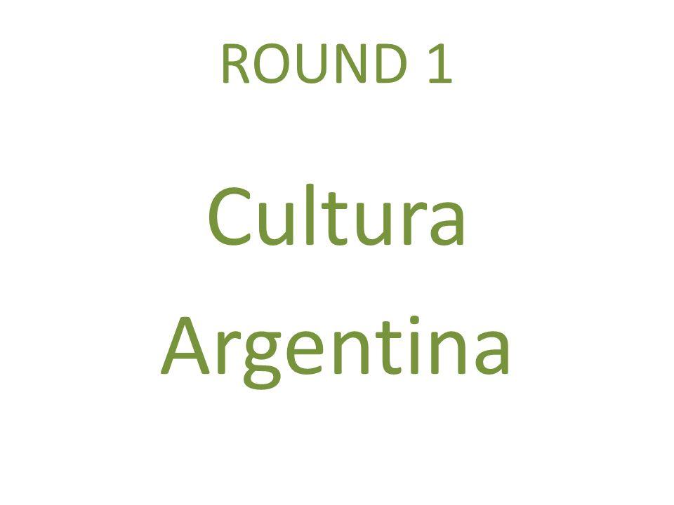 ROUND 1 Cultura Argentina