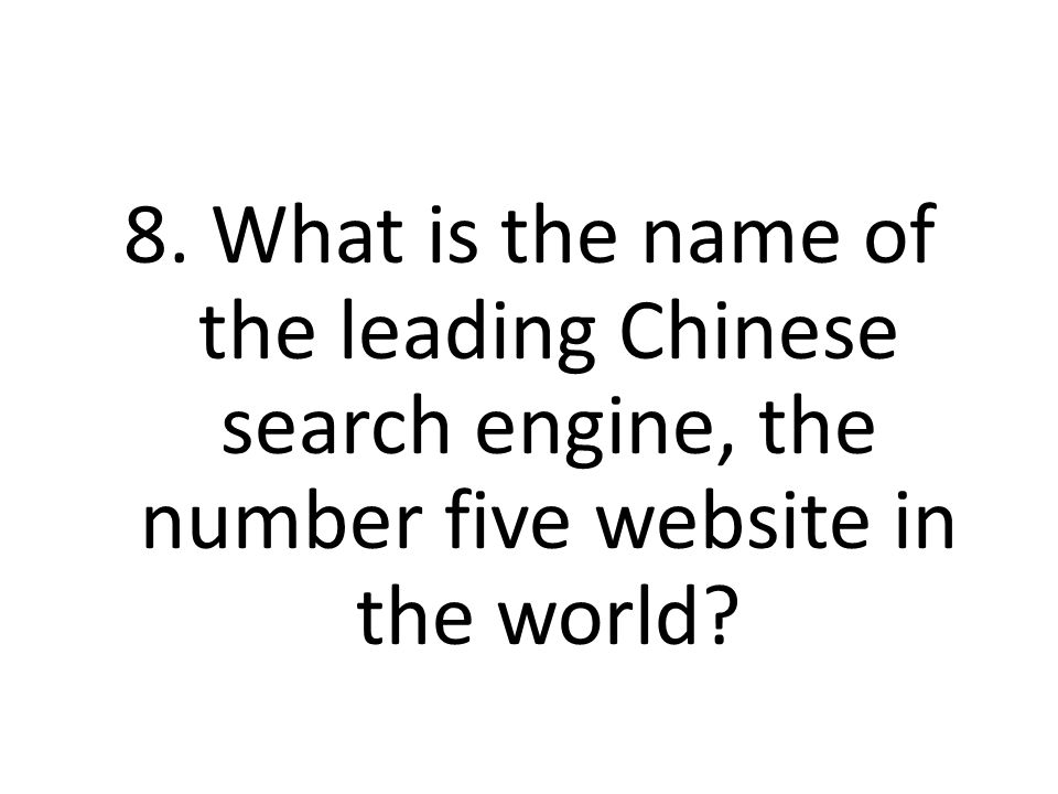 8. What is the name of the leading Chinese search engine, the number five website in the world?