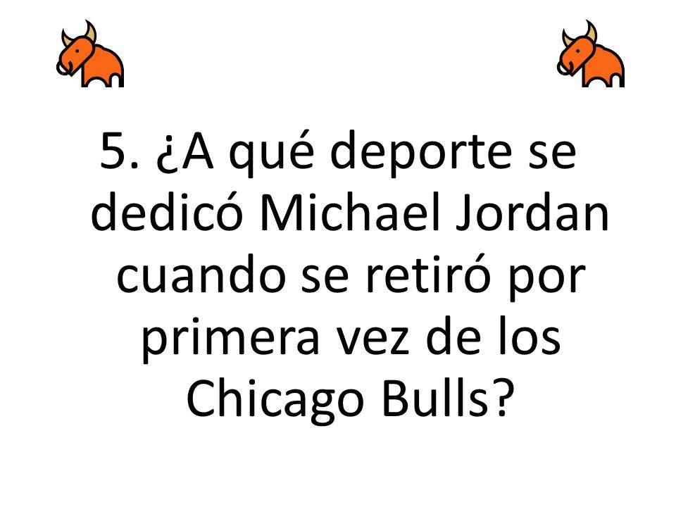 5. ¿A qué deporte se dedicó Michael Jordan cuando se retiró por primera vez de los Chicago Bulls