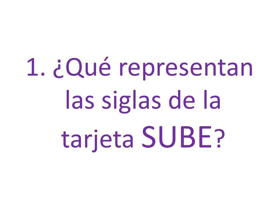 1. ¿Qué representan las siglas de la tarjeta SUBE ?