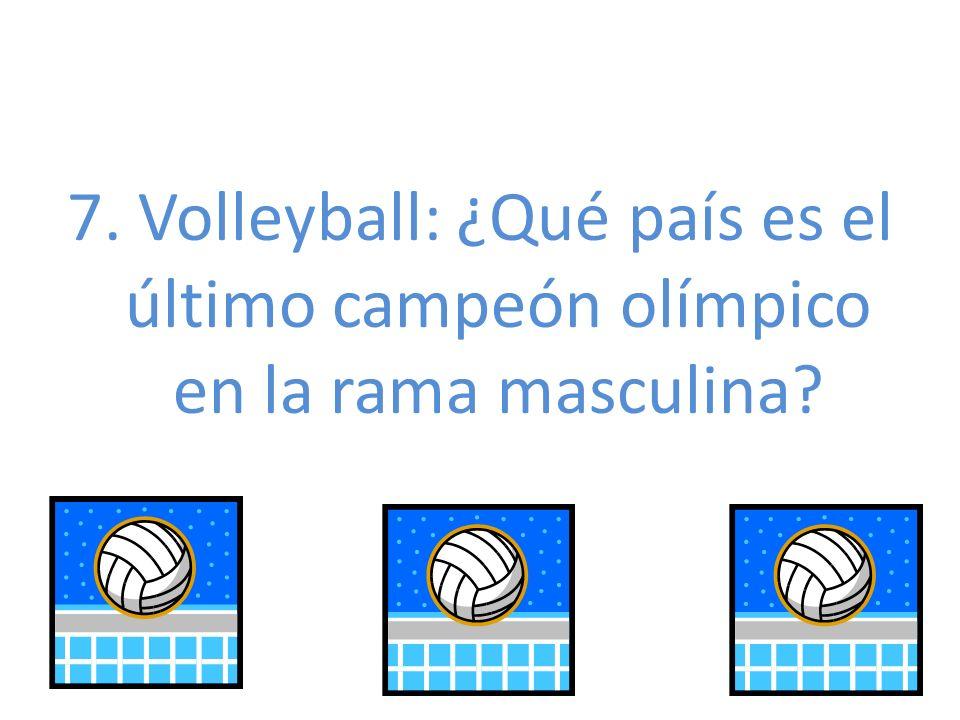 7. Volleyball: ¿Qué país es el último campeón olímpico en la rama masculina?