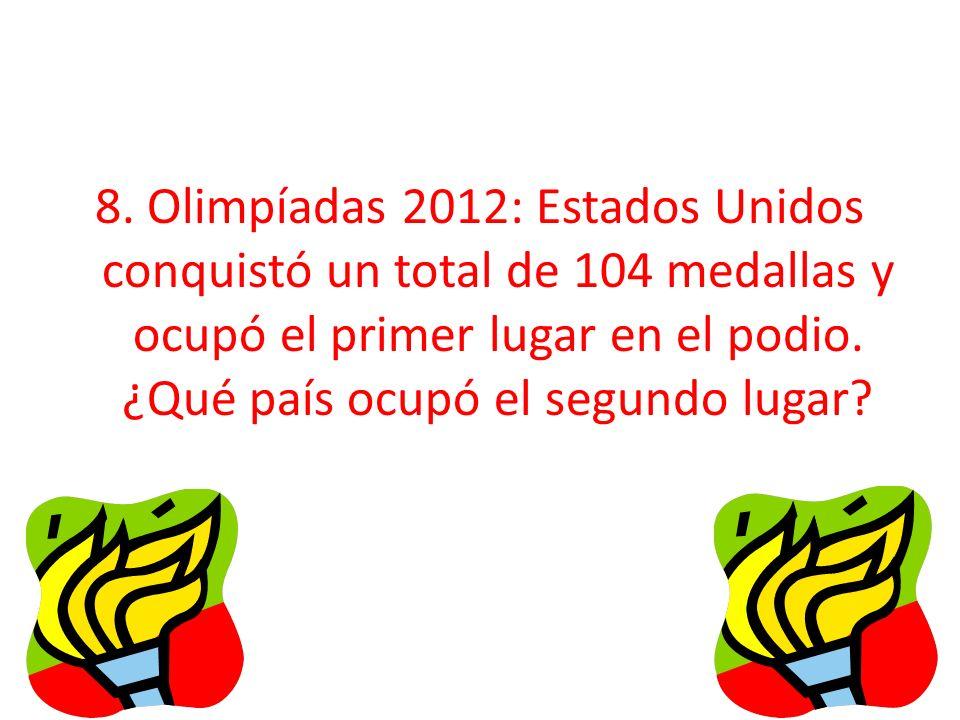 8. Olimpíadas 2012: Estados Unidos conquistó un total de 104 medallas y ocupó el primer lugar en el podio. ¿Qué país ocupó el segundo lugar?