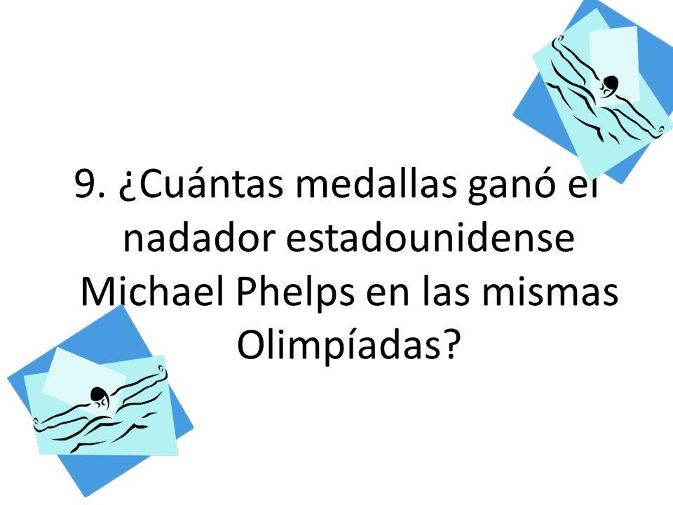 9. ¿Cuántas medallas ganó el nadador estadounidense Michael Phelps en las mismas Olimpíadas?