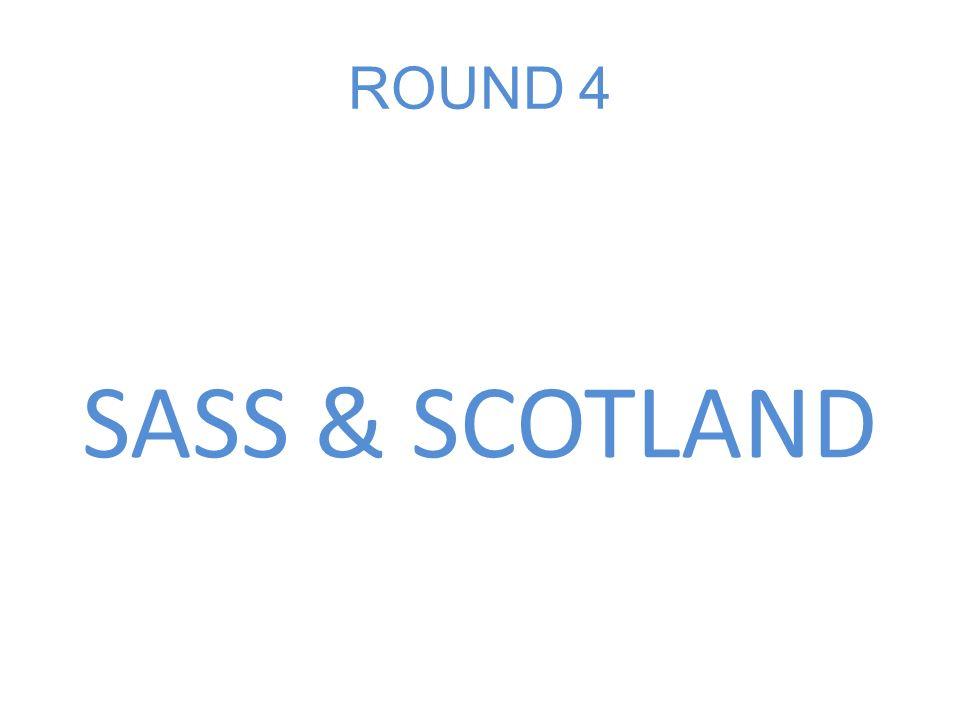 ROUND 4 SASS & SCOTLAND