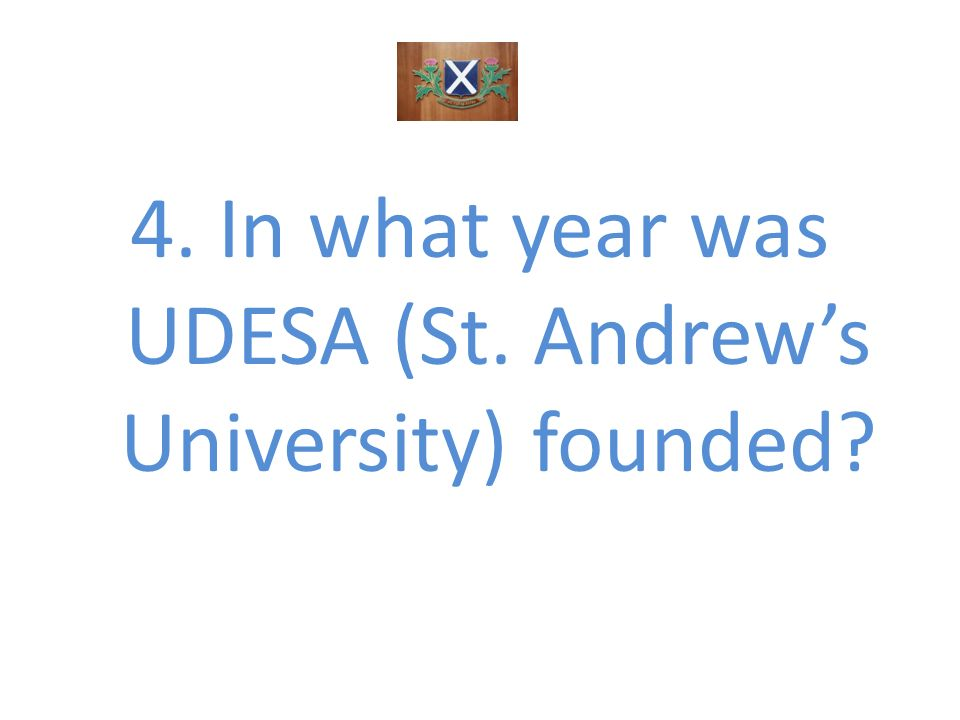 4. In what year was UDESA (St. Andrews University) founded