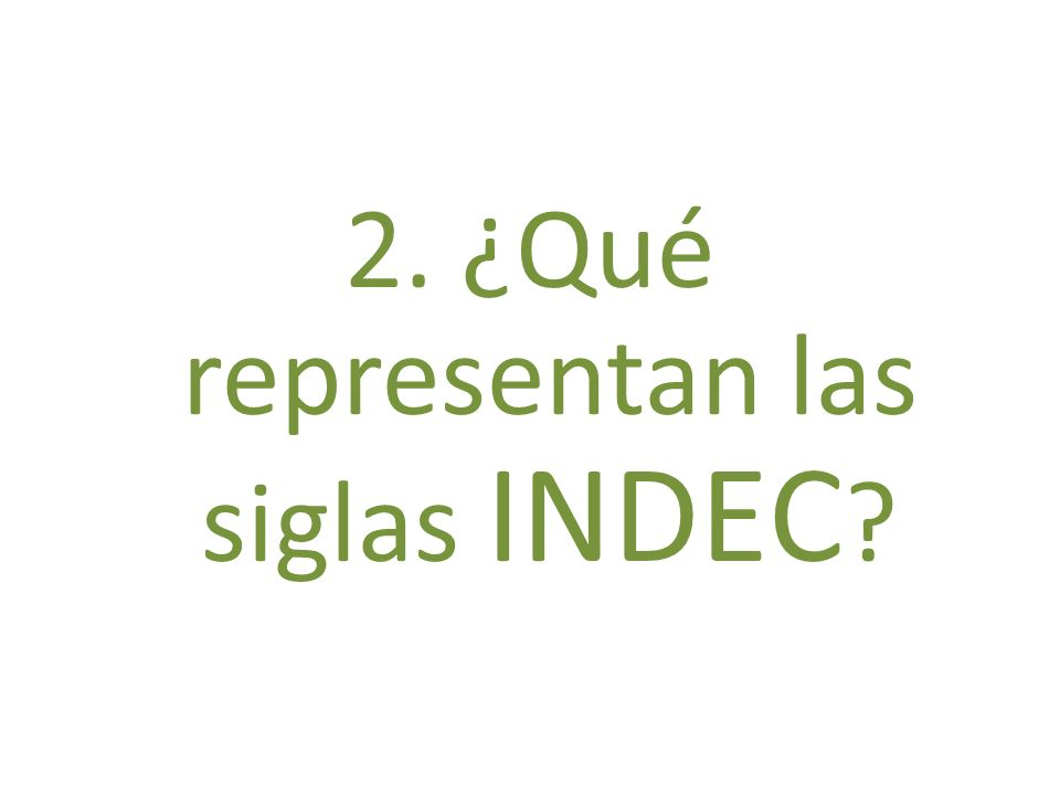 2. ¿Qué representan las siglas INDEC ?