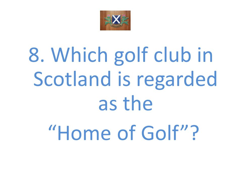 8. Which golf club in Scotland is regarded as the Home of Golf
