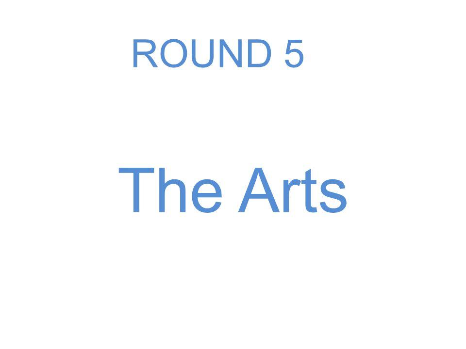 The Arts ROUND 5