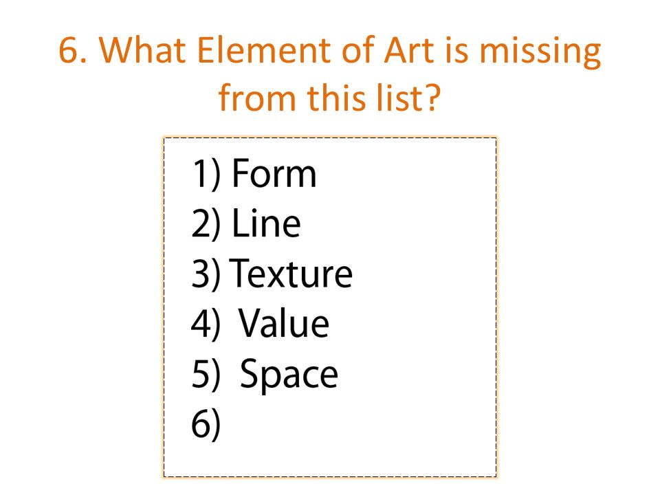 6. What Element of Art is missing from this list