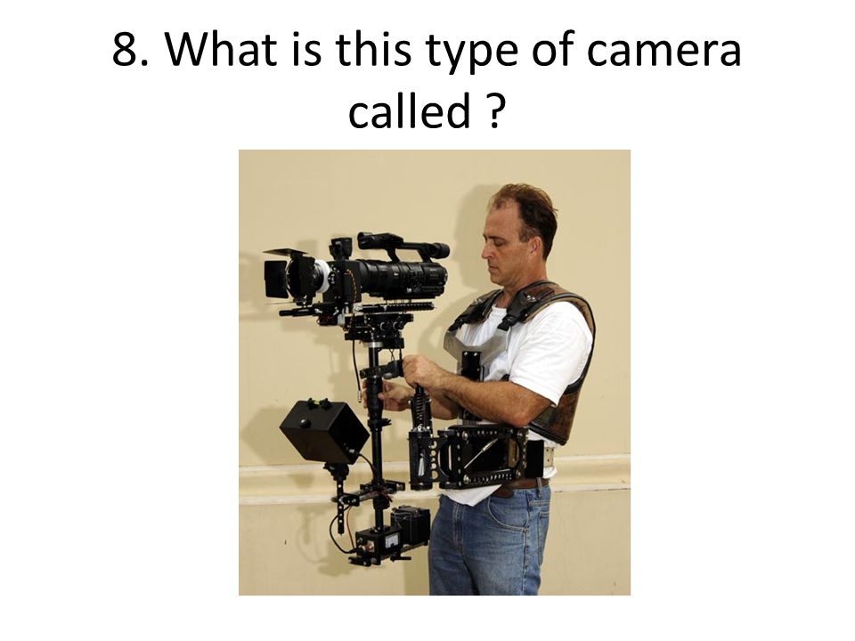 8. What is this type of camera called ?
