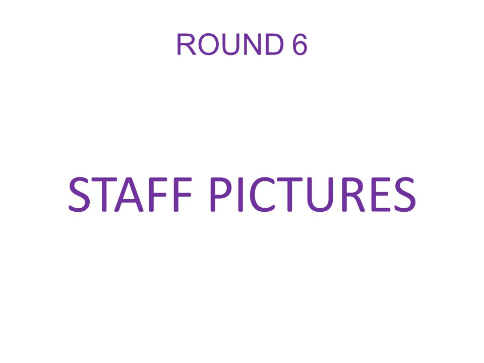 ROUND 6 STAFF PICTURES