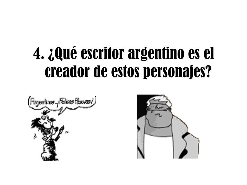 4. ¿Qué escritor argentino es el creador de estos personajes