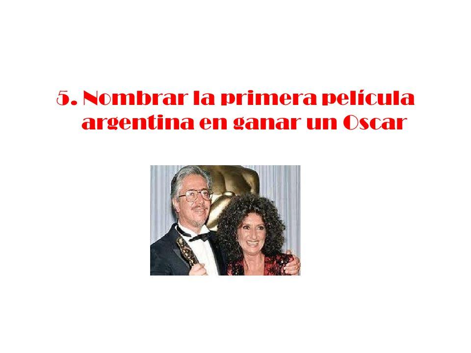 5. Nombrar la primera película argentina en ganar un Oscar