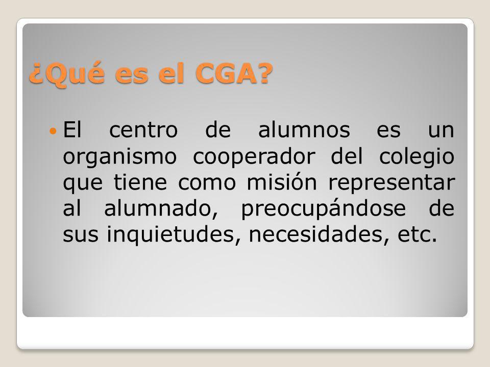 ¿Qué es el CGA? El centro de alumnos es un organismo cooperador del colegio que tiene como misión representar al alumnado, preocupándose de sus inquie