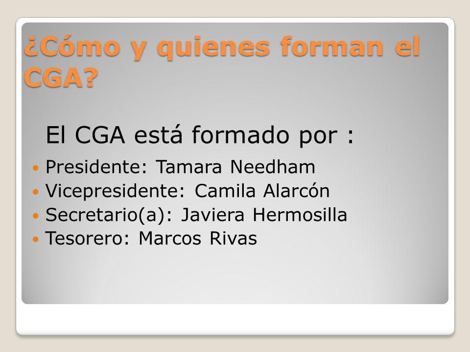 ¿Cómo y quienes forman el CGA? Presidente: Tamara Needham Vicepresidente: Camila Alarcón Secretario(a): Javiera Hermosilla Tesorero: Marcos Rivas El C