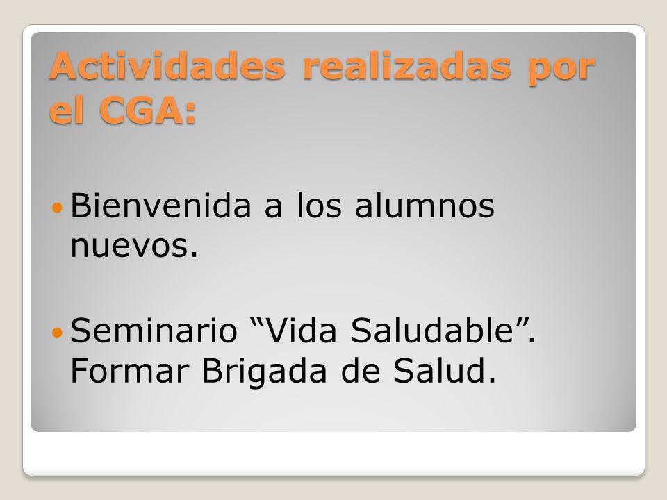 Actividades realizadas por el CGA: Bienvenida a los alumnos nuevos. Seminario Vida Saludable. Formar Brigada de Salud.