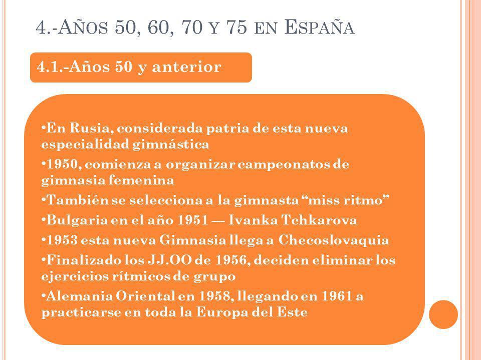 4.-A ÑOS 50, 60, 70 Y 75 EN E SPAÑA En Rusia, considerada patria de esta nueva especialidad gimnástica 1950, comienza a organizar campeonatos de gimna