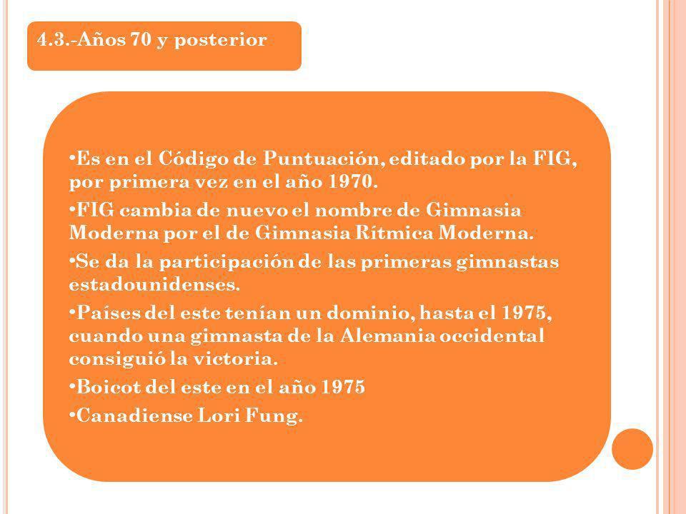 4.3.-Años 70 y posterior Es en el Código de Puntuación, editado por la FIG, por primera vez en el año 1970. FIG cambia de nuevo el nombre de Gimnasia