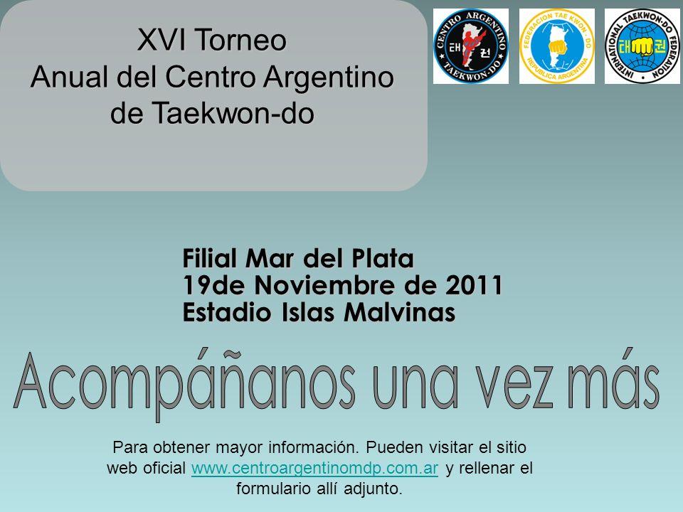XVI Torneo Anual del Centro Argentino de Taekwon-do Filial Mar del Plata 19de Noviembre de 2011 Estadio Islas Malvinas Para obtener mayor información.
