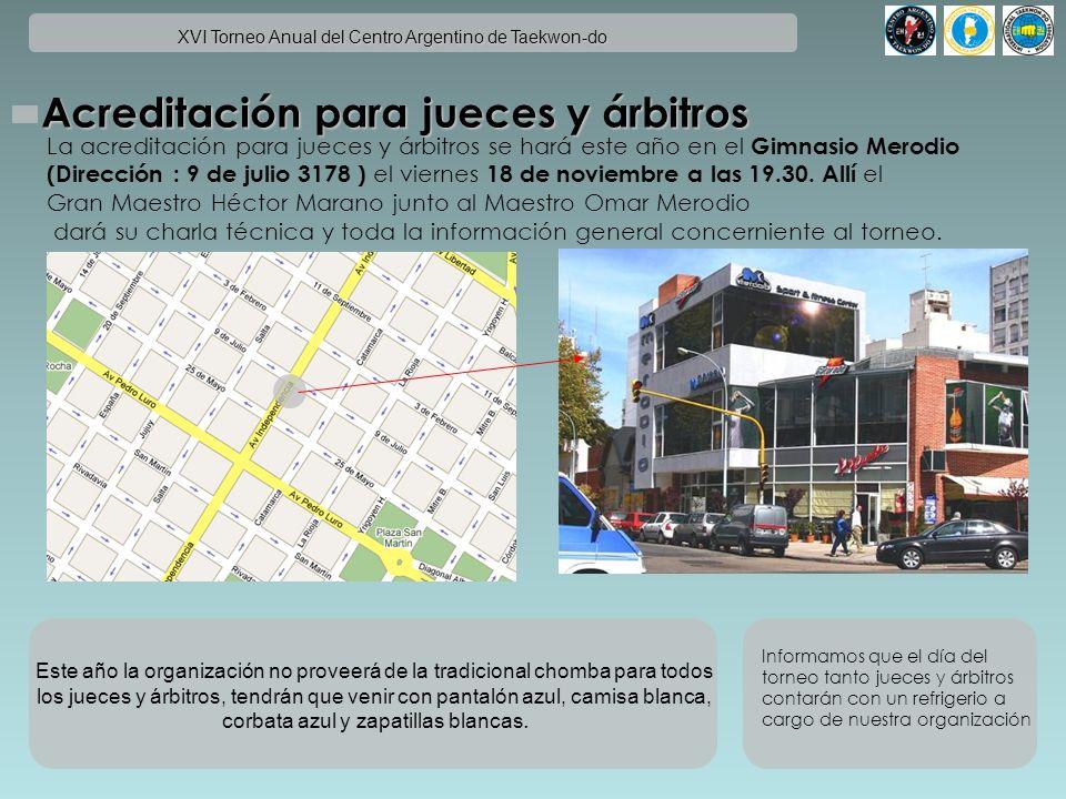 XVI Torneo Anual del Centro Argentino de Taekwon-do Acreditación para jueces y árbitros La acreditación para jueces y árbitros se hará este año en el