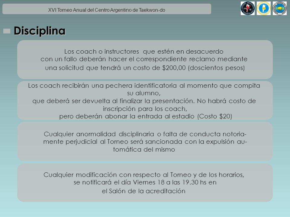 XVI Torneo Anual del Centro Argentino de Taekwon-do Disciplina Los coach o instructores que estén en desacuerdo con un fallo deberán hacer el correspo