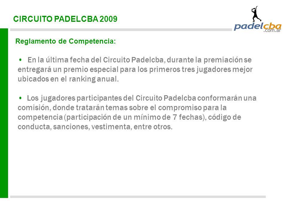 CIRCUITO PADELCBA 2009 Reglamento de Competencia: En la última fecha del Circuito Padelcba, durante la premiación se entregará un premio especial para los primeros tres jugadores mejor ubicados en el ranking anual.